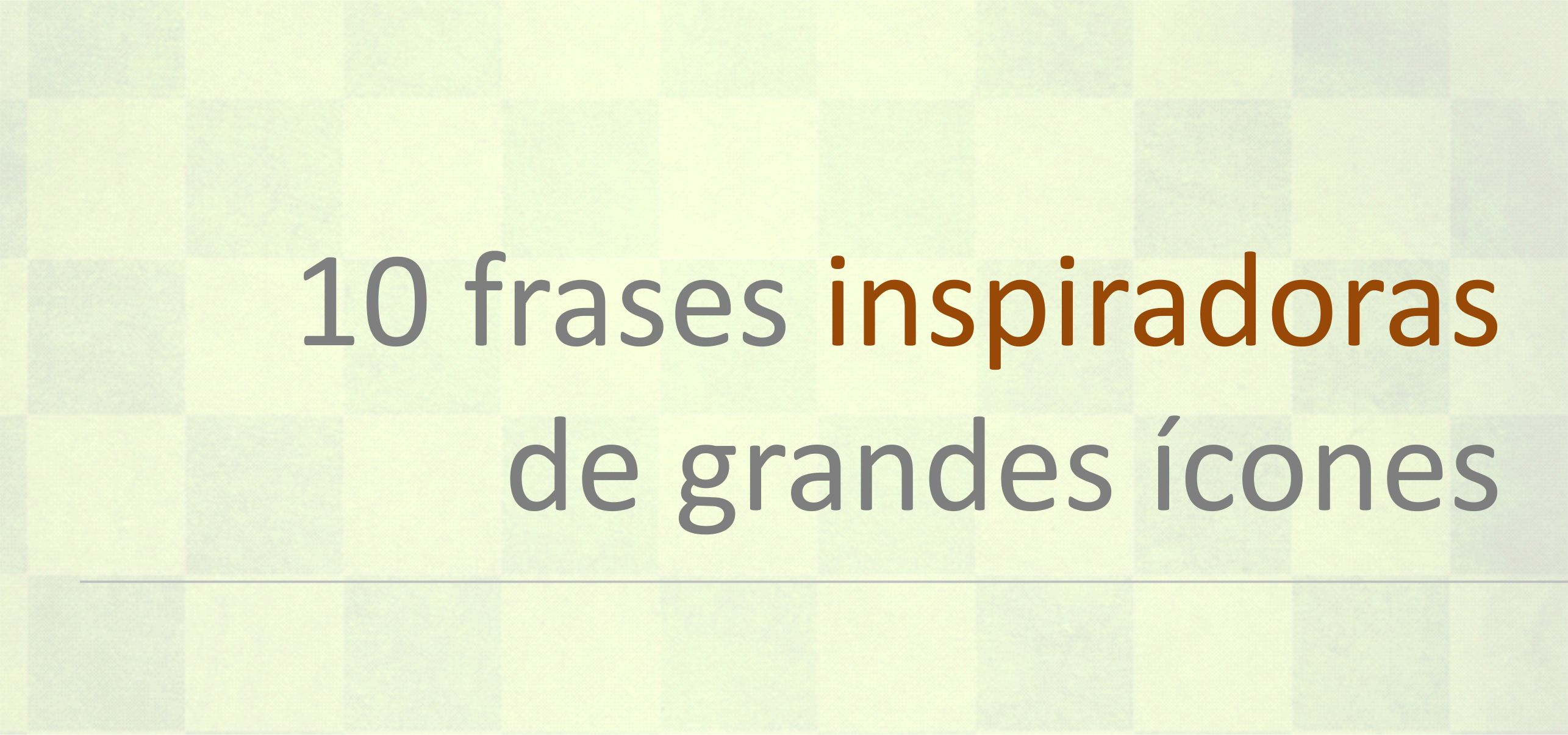 10 Frases Inspiradoras De Grandes ícones Ideia De Marketing
