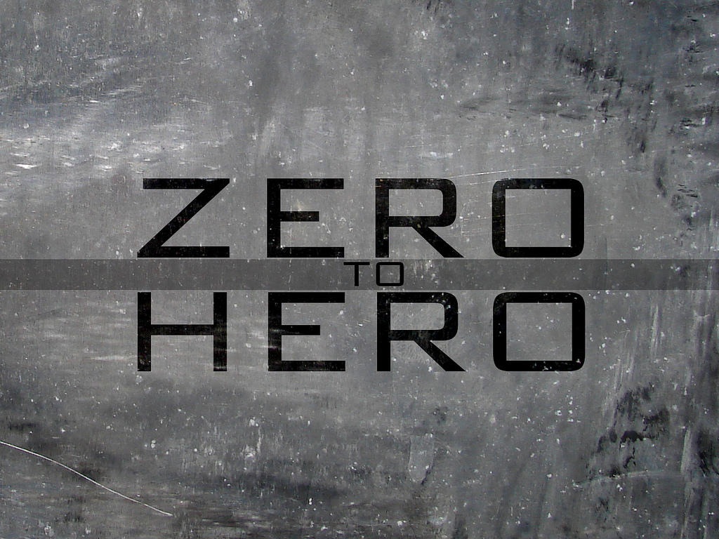 From Zero to Hero!